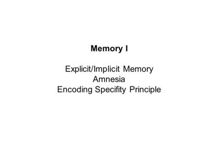 Memory I Explicit/Implicit Memory Amnesia Encoding Specifity Principle.