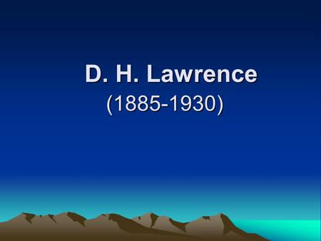 D. H. Lawrence (1885-1930) D. H. Lawrence (1885-1930)