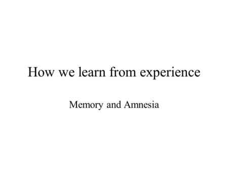 How we learn from experience Memory and Amnesia. Thorndike Puzzle box KW 13-3.