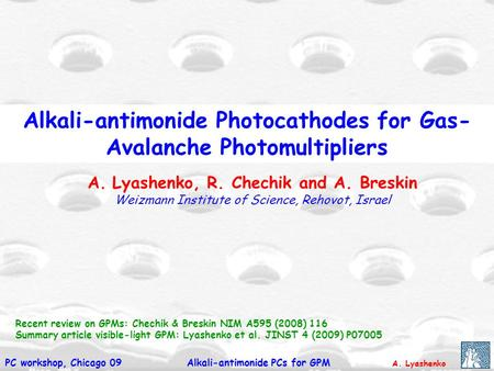 A. Lyashenko Alkali-antimonide PCs for GPMPC workshop, Chicago 09 Alkali-antimonide Photocathodes for Gas- Avalanche Photomultipliers Recent review on.