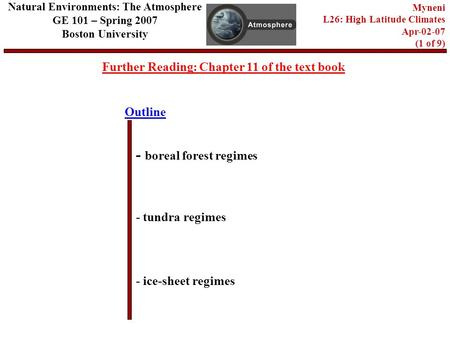 Outline Further Reading: Chapter 11 of the text book - boreal forest regimes - tundra regimes Natural Environments: The Atmosphere GE 101 – Spring 2007.