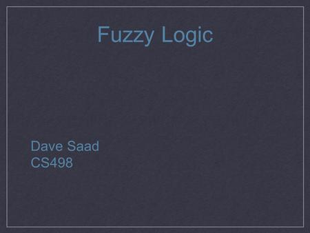 Fuzzy Logic Dave Saad CS498. Origin Proposed as a mathematical model similar to traditional set theory but with the possibility of partial set membership.