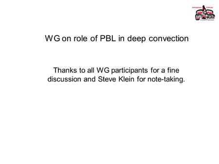 WG on role of PBL in deep convection Thanks to all WG participants for a fine discussion and Steve Klein for note-taking.