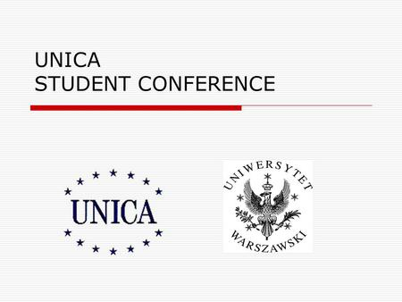 UNICA STUDENT CONFERENCE. UNICA is a network of 41 universities from the capital cities of Europe, represents a combined strength of over 120,000 staff.
