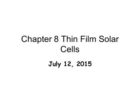 Chapter 8 Thin Film Solar Cells July 12, 2015.