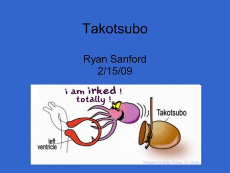 Takotsubo Ryan Sanford 2/15/09. The Name A Japanese term, named after the jar used for trapping octopus.