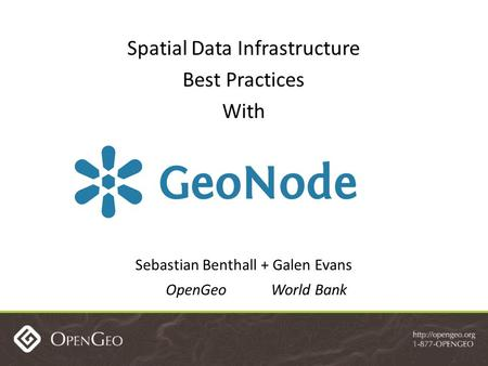 Spatial Data Infrastructure Best Practices With Sebastian Benthall + Galen Evans OpenGeo World Bank.