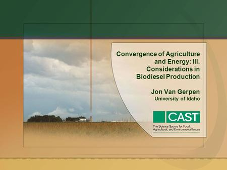 Convergence of Agriculture and Energy: III. Considerations in Biodiesel Production Jon Van Gerpen University of Idaho.
