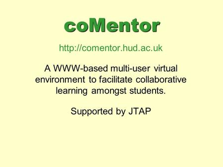 CoMentor  A WWW-based multi-user virtual environment to facilitate collaborative learning amongst students. Supported by JTAP.
