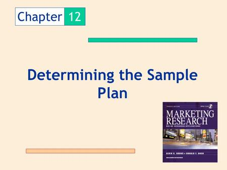 Chapter12 Determining the Sample Plan. The Sample Plan is the process followed to select units from the population to be used in the sample.