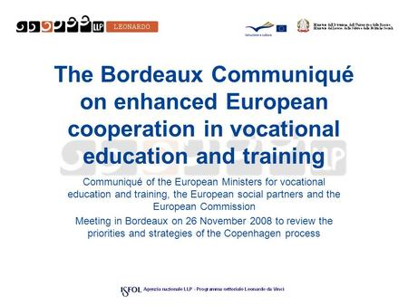 The Bordeaux Communiqué on enhanced European cooperation in vocational education and training Communiqué of the European Ministers for vocational education.