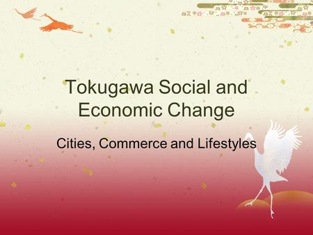 Tokugawa Social and Economic Change Cities, Commerce and Lifestyles.