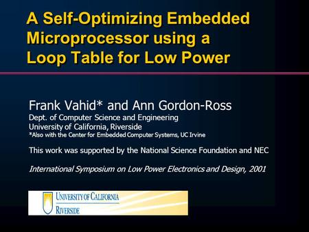 A Self-Optimizing Embedded Microprocessor using a Loop Table for Low Power Frank Vahid* and Ann Gordon-Ross Dept. of Computer Science and Engineering University.