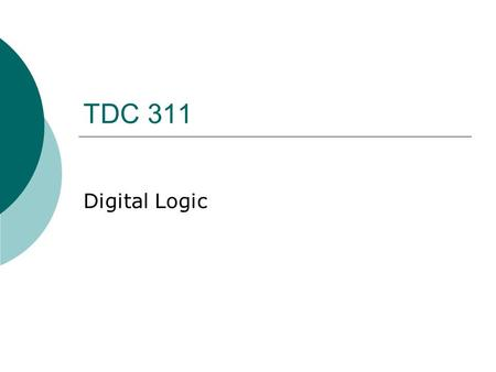 TDC 311 Digital Logic. Truth Tables  AND  OR  NOT  NAND  NOR  XOR  XNOR.