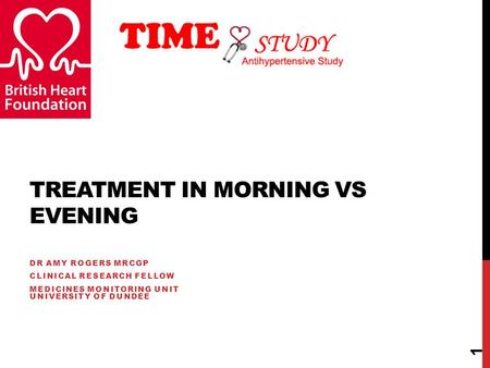 TREATMENT IN MORNING VS EVENING DR AMY ROGERS MRCGP CLINICAL RESEARCH FELLOW MEDICINES MONITORING UNIT UNIVERSITY OF DUNDEE 1.