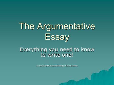 argumentative essay ppt video online  the argumentative essay everything you need to know to write one a powerpoint presentation by