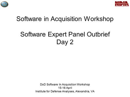 Software in Acquisition Workshop Software Expert Panel Outbrief Day 2 DoD Software In Acquisition Workshop 15-16 April Institute for Defense Analyses,