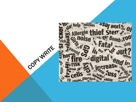 COPY WRITE. DUTIES There are various general responsibilities a copywriter must undertake on a daily basis. The copywriter is responsible for meeting.