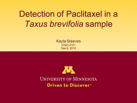 Detection of Paclitaxel in a Taxus brevifolia sample Kayla Steeves Chem 4101 Dec 5, 2010.