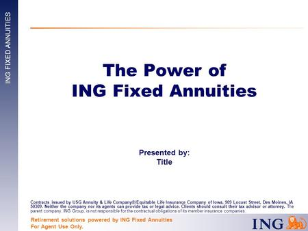 Retirement solutions powered by ING Fixed Annuities For Agent Use Only. Contracts issued by USG Annuity & Life Company®/Equitable Life Insurance Company.
