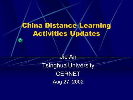 China Distance Learning Activities Updates Jie An Tsinghua University CERNET Aug 27, 2002.