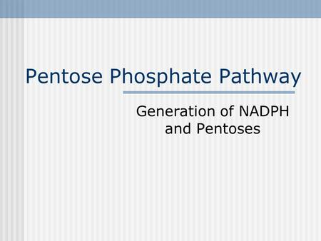 Pentose Phosphate Pathway Generation of NADPH and Pentoses.