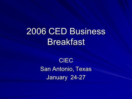2006 CED Business Breakfast CIEC San Antonio, Texas January 24-27.