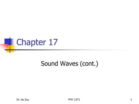 Dr. Jie ZouPHY 13711 Chapter 17 Sound Waves (cont.)