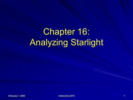 February 7, 2006 Astronomy 2010 1 Chapter 16: Analyzing Starlight.