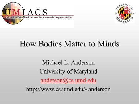 How Bodies Matter to Minds Michael L. Anderson University of Maryland