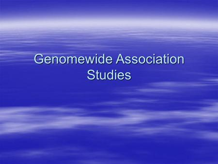 Genomewide Association Studies.  1. History –Linkage vs. Association –Power/Sample Size  2. Human Genetic Variation: SNPs  3. Direct vs. Indirect Association.