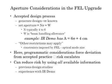 "Aperture Considerations in the FEL Upgrade Accepted design process –generate design  known –set aperture = N  + W N typically 4 to 6 W is ""beam handling."