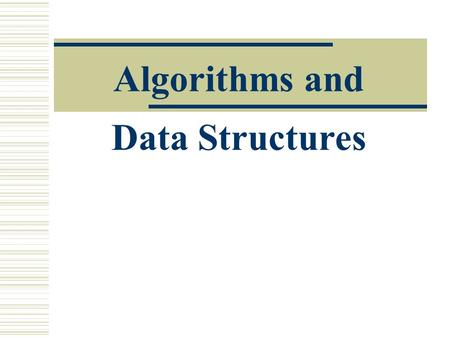 Algorithms and Data Structures. /course/eleg67701-f/Topic-1b2 Outline  Data Structures  Space Complexity  Case Study: string matching Array implementation.