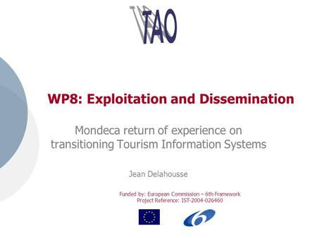 Funded by: European Commission – 6th Framework Project Reference: IST-2004-026460 WP8: Exploitation and Dissemination Mondeca return of experience on transitioning.