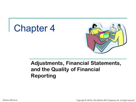 Chapter 4 Adjustments, Financial Statements, and the Quality of Financial Reporting Chapter 4: Adjustments, Financial Statements, and the Quality of Financial.