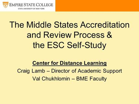 The Middle States Accreditation and Review Process & the ESC Self-Study Center for Distance Learning Craig Lamb – Director of Academic Support Val Chukhlomin.