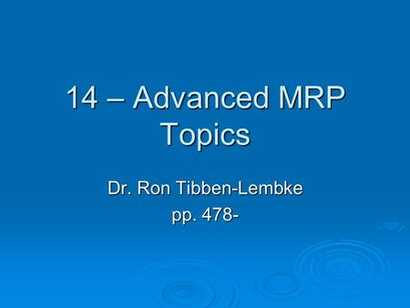 14 – Advanced MRP Topics Dr. Ron Tibben-Lembke pp. 478-
