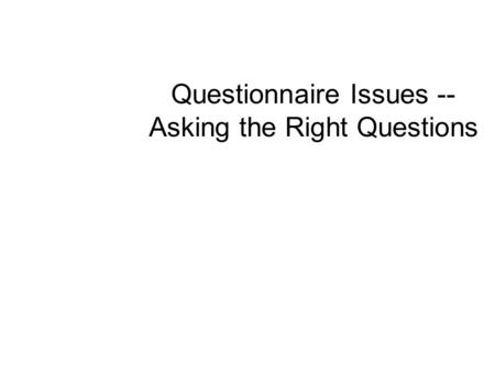 Questionnaire Issues -- Asking the Right Questions.
