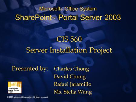 Microsoft ® <strong>Office</strong> System SharePoint ™ Portal Server 2003 © 2003 Microsoft Corporation. All rights reserved CIS 560 Server Installation Project Presented.