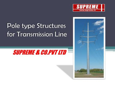 SUPREME & CO.PVT LTD. Traditionally overhead transmission lines have been built on lattice type structures. For years, this has been found structurally.