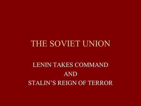 LENIN TAKES COMMAND AND STALIN'S REIGN OF TERROR
