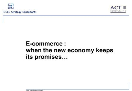 © 2004, OC&C Strategy Consultants E-commerce : when the new economy keeps its promises…