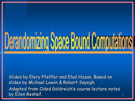 1 Slides by Elery Pfeffer and Elad Hazan, Based on slides by Michael Lewin & Robert Sayegh. Adapted from Oded Goldreich's course lecture notes by Eilon.