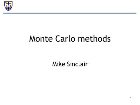 1 Monte Carlo methods Mike Sinclair. 2 Overview Monte Carlo –Based on roulette wheel probabilities –Used to describe large-scale interactions in biology.
