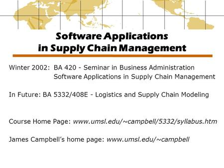 Software Applications in Supply Chain Management Winter 2002:BA 420 - Seminar in Business Administration Software Applications in Supply Chain Management.