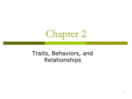 1 Chapter 2 Traits, Behaviors, and Relationships.