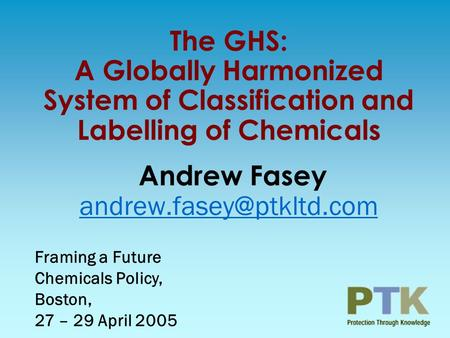 The GHS: A Globally Harmonized System of Classification and Labelling of Chemicals Andrew Fasey  Framing.
