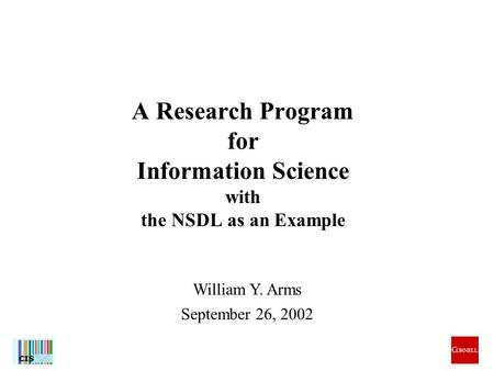 1 William Y. Arms September 26, 2002 A Research Program for Information Science with the NSDL as an Example.