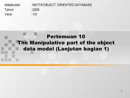 1 Pertemuan 10 The Manipulative part of the object data model (Lanjutan bagian 1) Matakuliah: M0174/OBJECT ORIENTED DATABASE Tahun: 2005 Versi: 1/0.