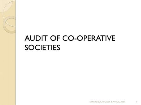 AUDIT OF CO-OPERATIVE SOCIETIES 1SIMON RODRIGUES & ASSOCIATES.